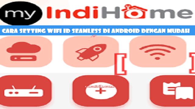 Cara Setting Wifi id Seamless di Android