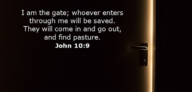 I am the gate; whoever enters through me will be saved. They will come in and go out, and find pasture.