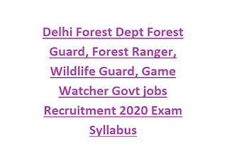 Delhi Forest Dept Forest Guard, Forest Ranger, Wildlife Guard, Game Watcher Govt jobs Recruitment 2020 Exam Syllabus
