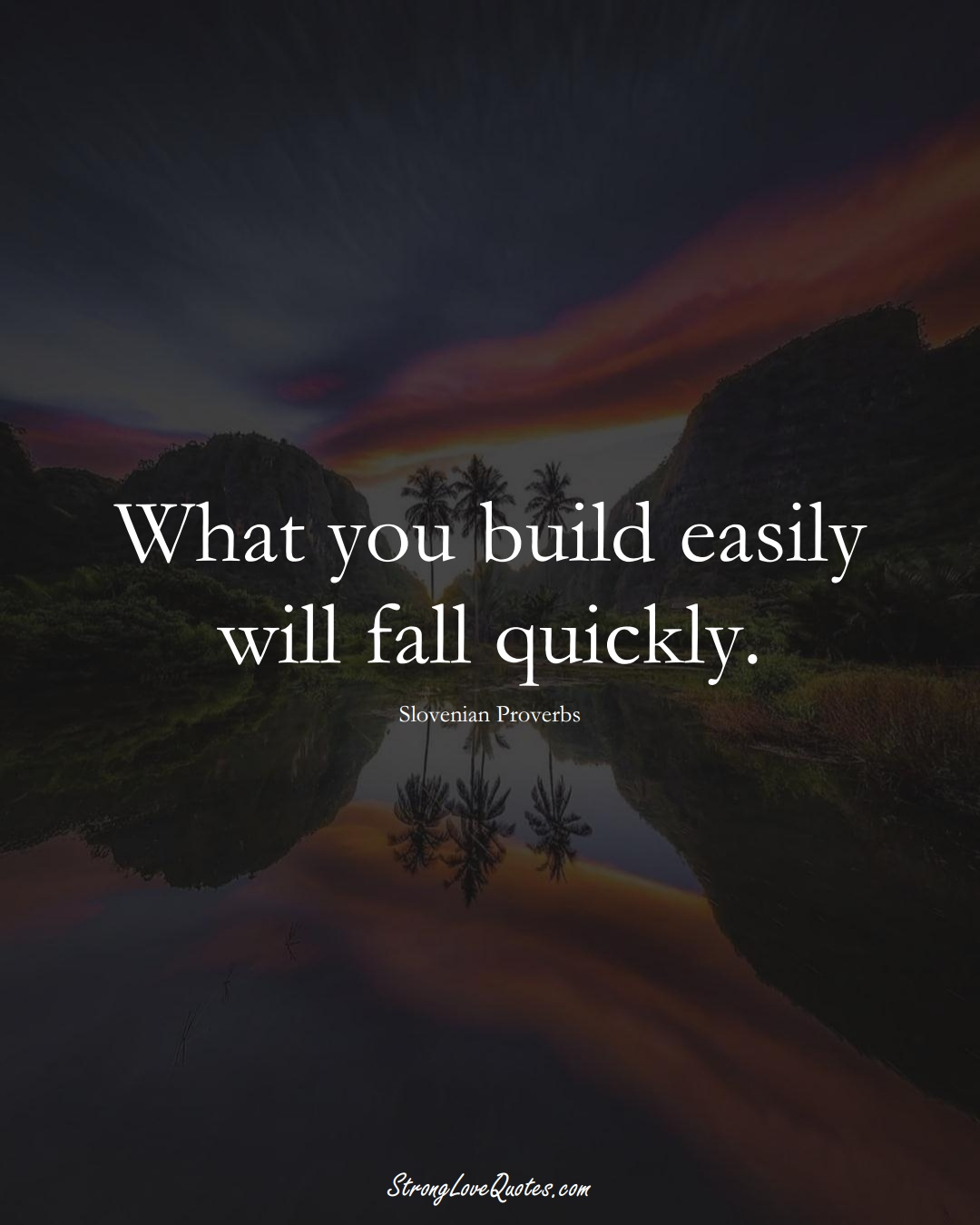 What you build easily will fall quickly. (Slovenian Sayings);  #EuropeanSayings
