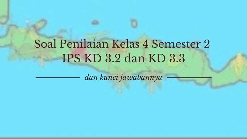 Soal Penilaian Kelas 4 Semester 2 IPS KD 3.2 dan KD 3.3