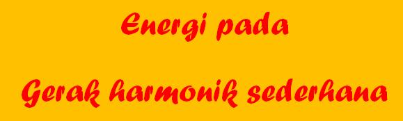energi pada gerak harmonik sederhana