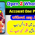 Open 2 Whatsapp Account One Phone Without any Apps