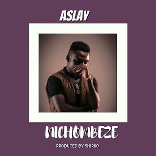 AUDIO | Aslay ~ Nichombeze| [official mp3 audio]