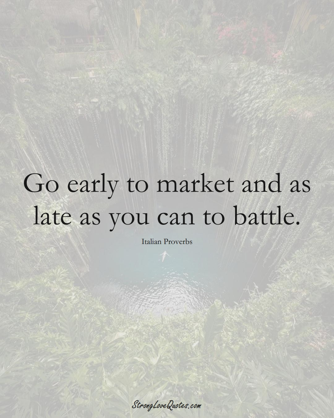 Go early to market and as late as you can to battle. (Italian Sayings);  #EuropeanSayings