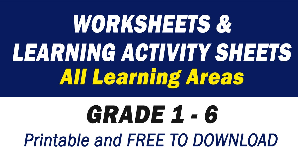 WORKSHEETS & LEARNING ACTIVITY SHEETS (Grade 1 -6) Free Download - DepEd  Click