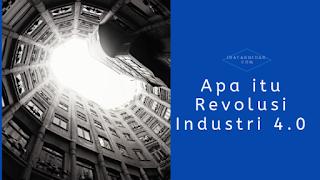 Apa Itu Revolusi Industri 4.0
