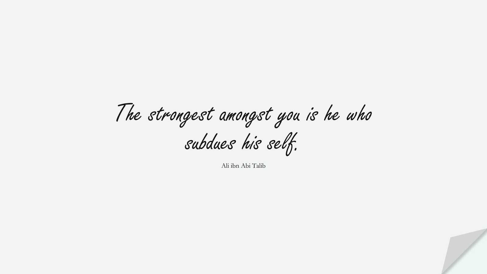 The strongest amongst you is he who subdues his self. (Ali ibn Abi Talib);  #AliQuotes