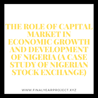 https://www.finalyearproject.xyz/2020/07/THE%20ROLE%20OF%20CAPITAL%20MARKET%20IN%20ECONOMIC%20GROWTH%20AND%20DEVELOPMENT%20OF%20NIGERIA%20A%20CASE%20STUDY%20OF%20NIGERIAN%20STOCK%20EXCHANGE.html