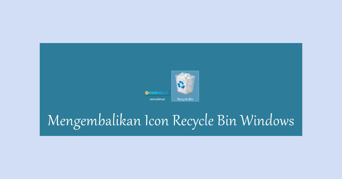 Cara Mengembalikan Recycle Bin Terhapus di Windows 7/8/10 ...