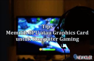 Inilah 5 Tips Memilih GPU atau Graphics Card untuk Komputer Gaming