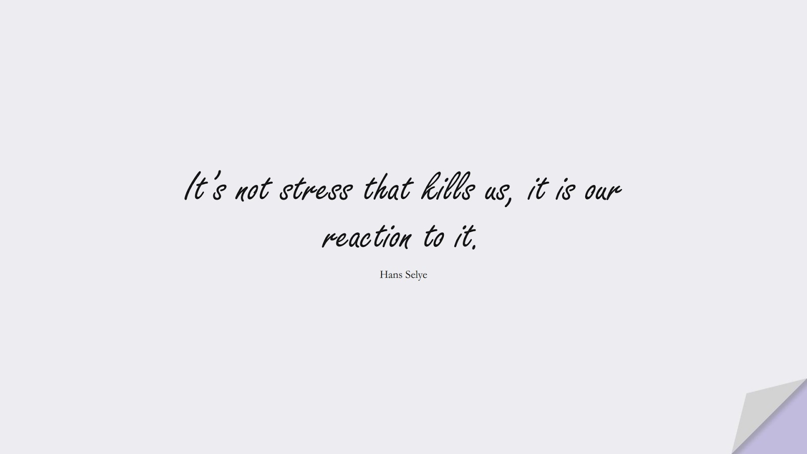 It's not stress that kills us, it is our reaction to it. (Hans Selye);  #AnxietyQuotes
