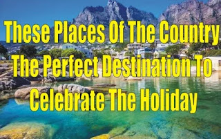 These Places Of The Country Are The Perfect Destination To Celebrate The Holiday