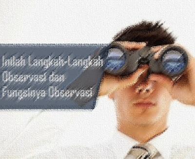 Langkah-Langkah Metode Observasi & Fungsi Observasi - Secara umum, Pengertian Observasi adalah proses sitematis merekam pola suatu perilaku manusia, objek dan kejadian-kejadian tanpa menggunakan pertanyaan atau berkomunikasi dengan subjek. Proses dalam observasi itu bekerja mengubah fakta menjadi data.   Dalam proses itu pada pembahasan observasi, didalamnnya mempunyai proses pengukuran dan penggunaan berbagai teknik untuk mampu memahami dan mendiagnosis variabel psikologis.  Psikodiagnostik tidak hanya milik psikologi klinis, walaupun istilah diagnosis didominasi di psikologi klinis. Selain itu, ada yang dikenal dengan metode observasi. Pengertian metode observasi menurut Hadi dan Nurkancana (dalam Suardeyasasri, 2010:9) adalah suatu metode pengumpulan data dengan melakukan pengamatan dan pencatatan secara sistematis baik itu dilakukan secara langsung atau tidak langsung pada tempat yang diamati. Fungsi-Fungsi Observasi Adapun fungsi dari Observasi (pengamatan) adalah sebagai berikut:  Menggambarkan perilaku manusia. Verifikasi tentang perilaku yang dilaporkan. Menggambarkan perbedaan/kesenjangan antara suatu perilaku ke dalam situasi testing dan situasi lain – konsistensi – inkonsistensi perilaku. Memberikan gambaran tentang perilaku yang tidak dapat diungkap oleh alat lain. Laporan sistematis. Langkah-Langkah Penggunaan Metode Observasi  Purnomo (dalam Kurniawan, 2011:10) dan Nurlaili (2011:14) mengungkapkan bahwa langkah-langkah penggunaan metode observasi secara umum meliputi: A. Tahap Persiapan/Perencanaan Adapun langkah-langkah yang dilakukan dalam tahap persiapan atau perencanaan dalam metode observasi adalah sebagai berikut:  Menetapkan tujuan pembelajaran khusus (TPK) Menetapkan obyek yang akan diobservasi Menentukan alat/instrument peroleh data dalam mengadakan observasi B. Tahap Pelaksanaan Selain tahap persiapan atau perencanaan dalam langkah-langkah melakukan pengumpulan data melalui cara observasi, terdapat juga tahap pelaksanaan. Adapun penjelasan da