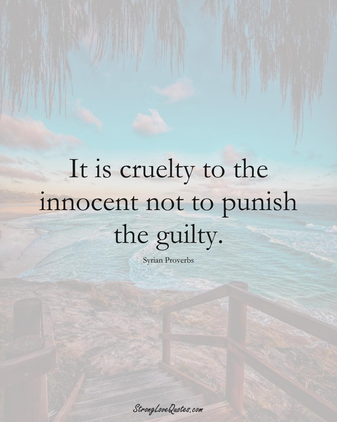 It is cruelty to the innocent not to punish the guilty. (Syrian Sayings);  #MiddleEasternSayings