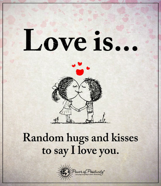 Love Is Random Hugs And Kisses To Say I Love You Love Quotes 101