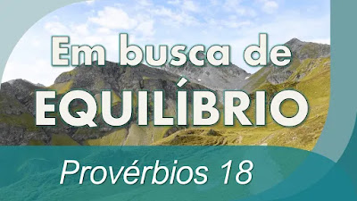 pregação provérbios 18 estudo bíblico sabedoria equilíbrio