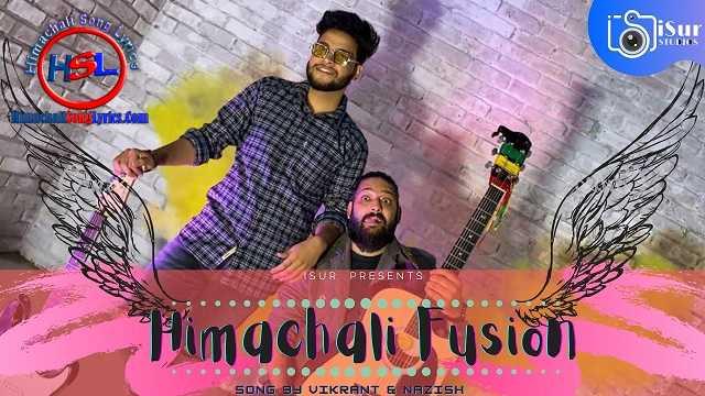 Himachali Fusion Song Lyrics - Nazish & Vikrant : हिमाचली फ्यूजन