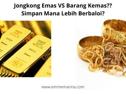 Simpan Emas Barang Kemas (BK) atau Goldbar (JE) Lebih Berbaloi?