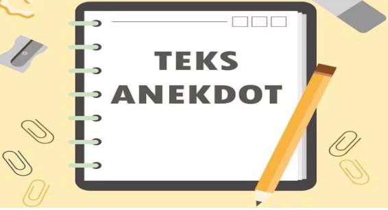 Pengertian Teks Anekdot, Ciri Teks Anekdot, Struktur Teks Anekdot, Tujuan Teks Anekdot, Kaidah Bahasa Teks Anekdot, Contoh Teks Anekdot