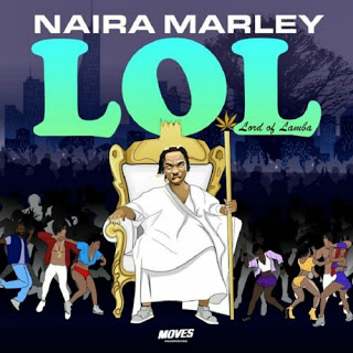 "FULL EP: Naira Marley – ""LOL"" (Lord Of Lamba) EP"