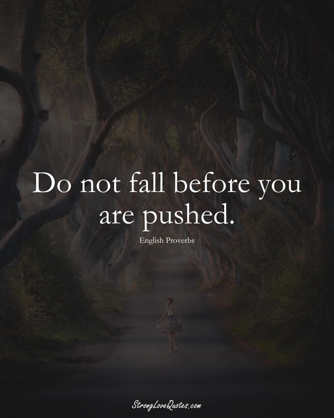 Do not fall before you are pushed. (English Sayings);  #EuropeanSayings