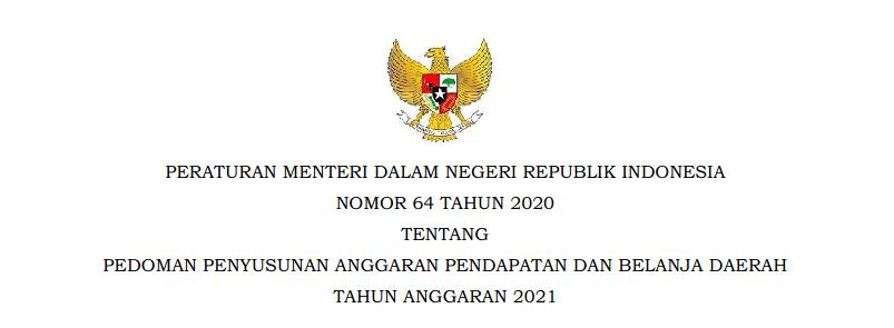 Permendagri Nomor 64 Tahun 2020 Tentang Pedoman Penyusunan APBD Tahun Anggaran 2021