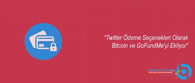 Twitter Ödeme Seçenekleri Olarak Bitcoin ve GoFundMe yi Ekliyor