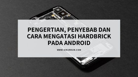 Pengertian, Penyebab dan Cara Mengatasi Hardbrick pada Android