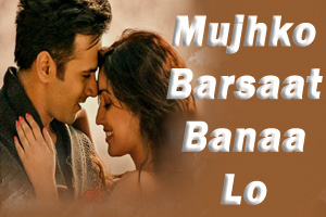 Mujhko Barsaat Banaa Lo