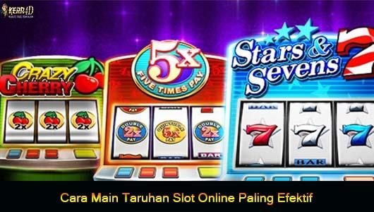 Cara Main Taruhan Slot Online Paling Efektif