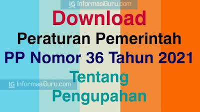 Download Peraturan Pemerintah atau PP Nomor 36 Tahun 2021 Tentang Pengupahan I PDF