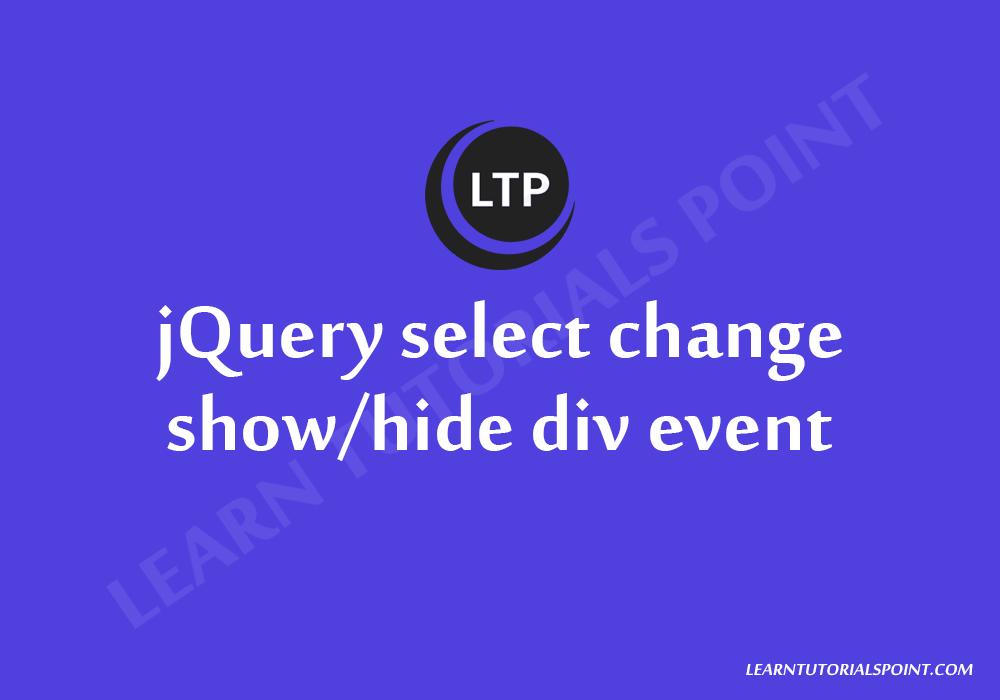 jQuery select change show/hide div event