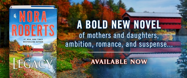 Legacy by Nora Roberts. A bold new novel of mothers and daughters, ambition, romance, and suspense... Available Now!