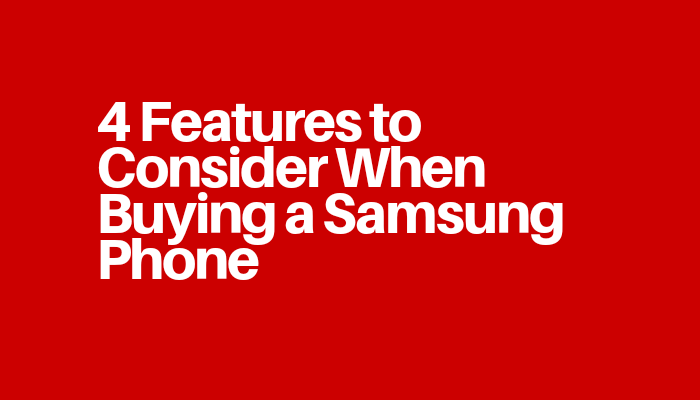 4 Features to Consider When Buying a Samsung Phone