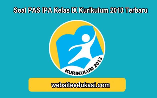 Soal PAS IPA Kelas 9 Kurikulum 2013 Tahun 2019/2020