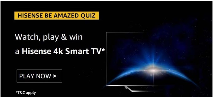 Amazon Hisense Be Amazed Quiz Answers for Today Win Hisense 4k Smart TV