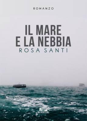 Il mare e la nebbia di Rosa Santi