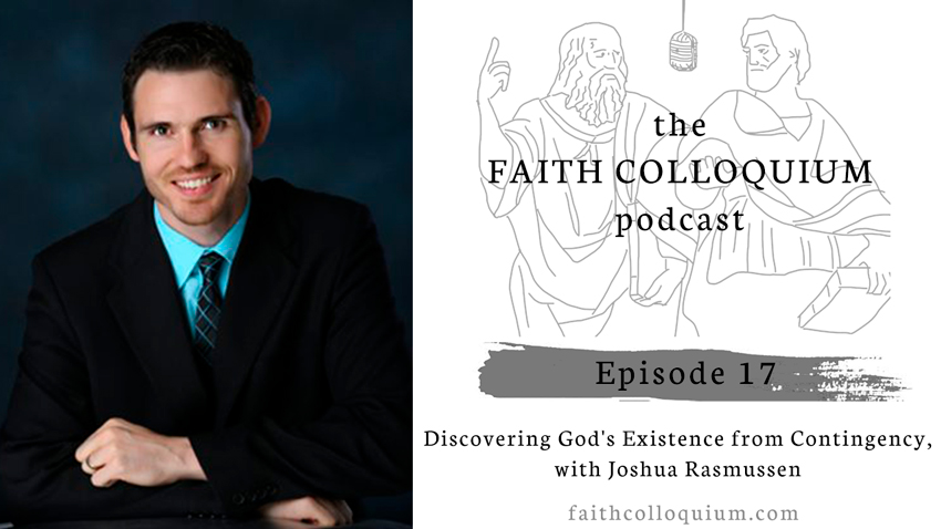 Joshua Rasmussen, Contingency Argument, Theistic argument, Evangelical Theology, Philosophical Theology Podcast, Christian Philosophy Podcast, Christian Theology Podcast, Evangelical Theology Podcast, Evangelical Philosophy Podcast,