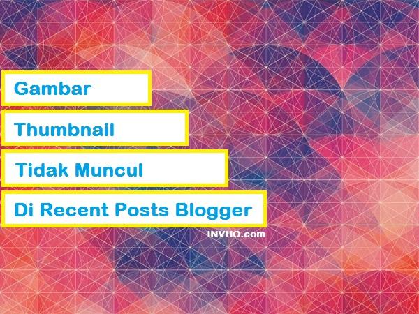 Gambar Atau Thumbnail Tidak Muncul Di Recent Posts Blogger