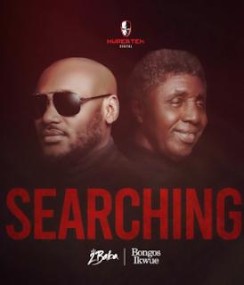 "[MUSIC] 2Baba ft Bongos Ikwue – ""Searching"""