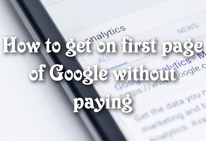 How to get on first page of Google without paying