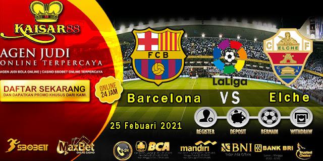 Prediksi Bola Terpercaya Liga Spanyol Barcelona vs Elche 25 Februari 2021