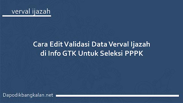 Cara Edit Validasi Data Verval Ijazah di Info GTK Untuk Seleksi PPPK