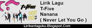 Lirik Lagu T-Five - Nanana ( Never Let You Go )