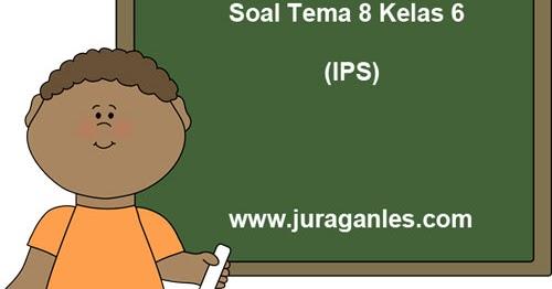 Soal Tematik Kelas 6 Tema 8 Ips Dan Kunci Jawaban Juragan Les