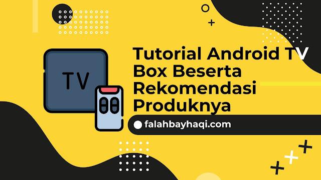 Tutorial Android TV Box Beserta Rekomendasi Produknya