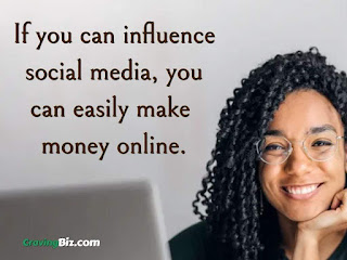 If you can influence social media, you can easily make money online.