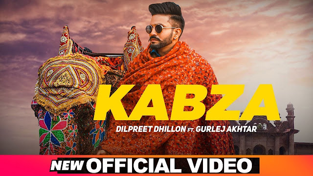 Kabza Song Lyrics - Dilpreet Dhillon Ft. Gurlej Akhtar