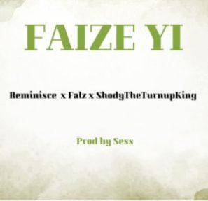 "Music: Reminisce – ""Faize Yi"" Ft. Falz x ShodyTheTurnUpKing MP3."